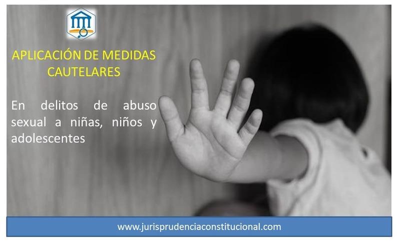 APLICACIÓN DE MEDIDAS CAUTELARES. Tratándose de delitos de abuso sexual a niñas, niños y adolescentes