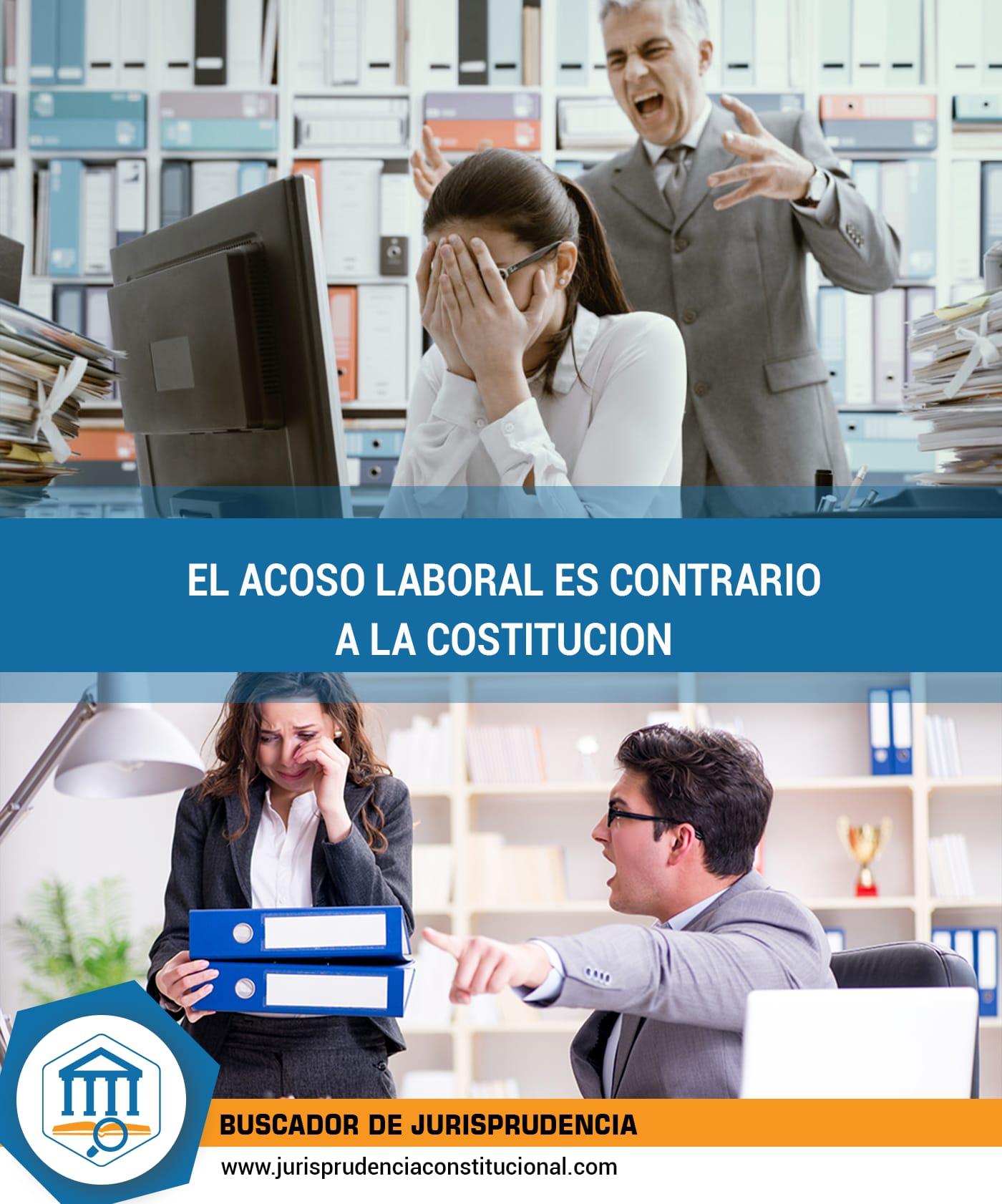 EL ACOSO LABORAL ES CONTRARIO A LA CONSTITUCIÓN