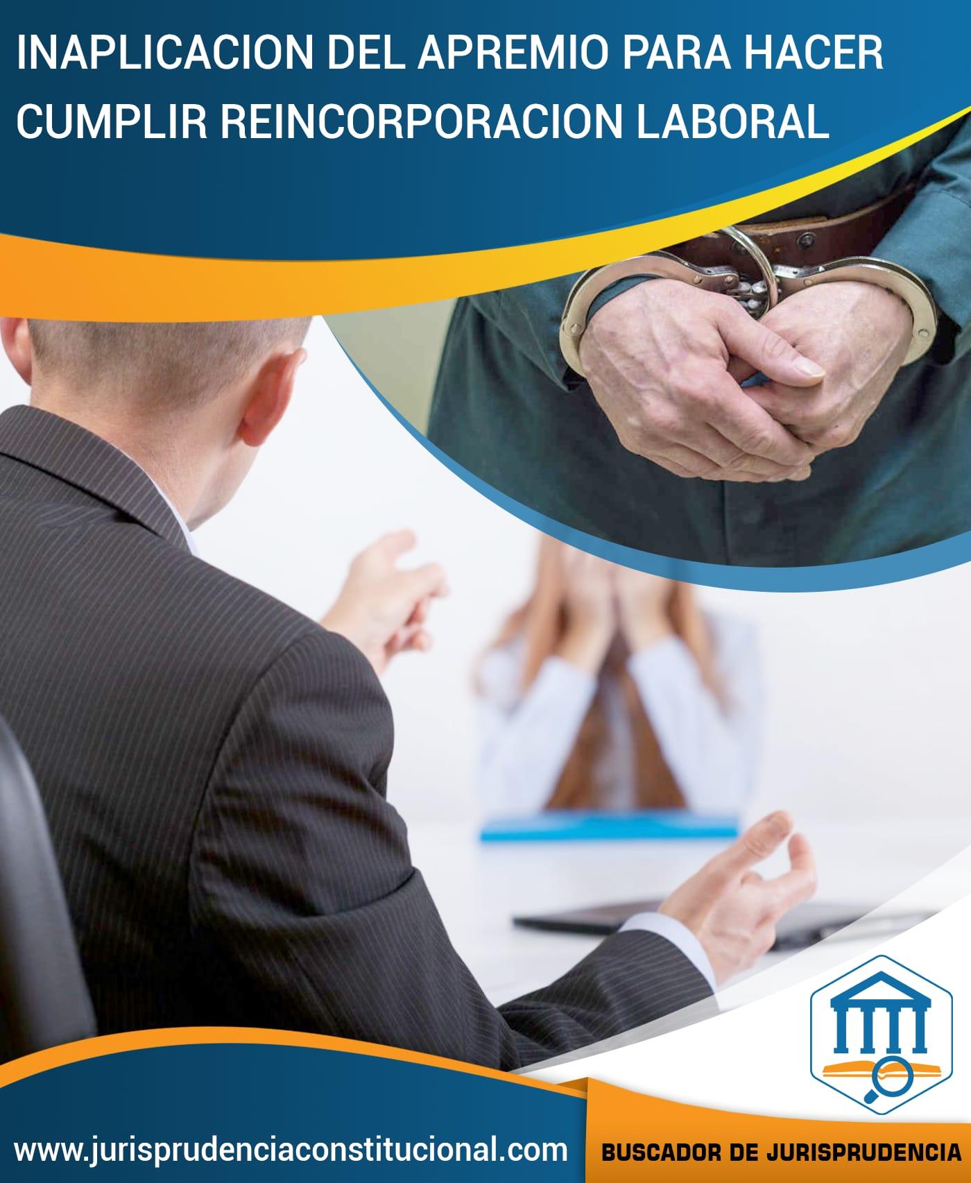 INAPLICACIÓN DE APREMIO PARAHACER CUMPLIR SENTENCIAS LABORALES DE REINCORPORACIÓN