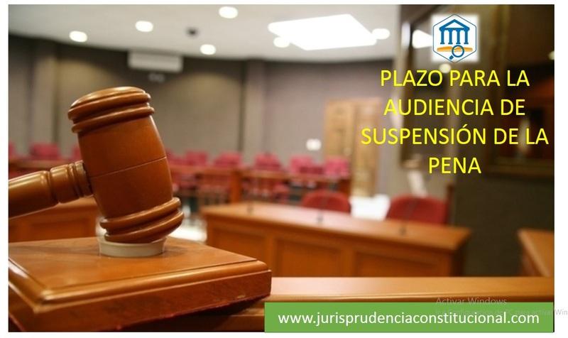La audiencia de consideración de suspensión condicional de la pena, debe realizarse como máximo en el plazo razonable de 3 a 5 días