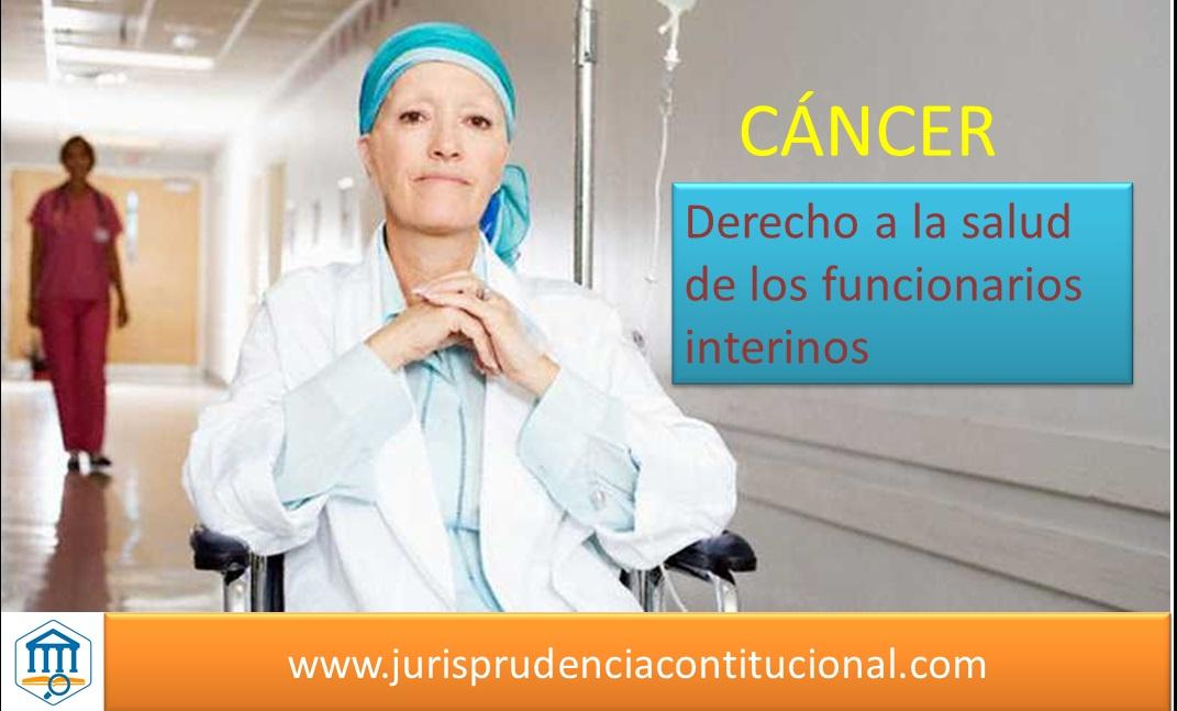Protección del derecho a la salud de los servidores públicos interinos afectados con cáncer